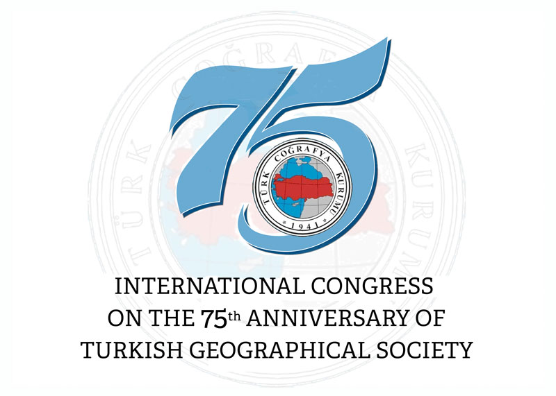 INTERNATIONAL CONGRESS ON THE 75TH ANNIVERSARY OF TURKISH GEOGRAPHICAL SOCIETY