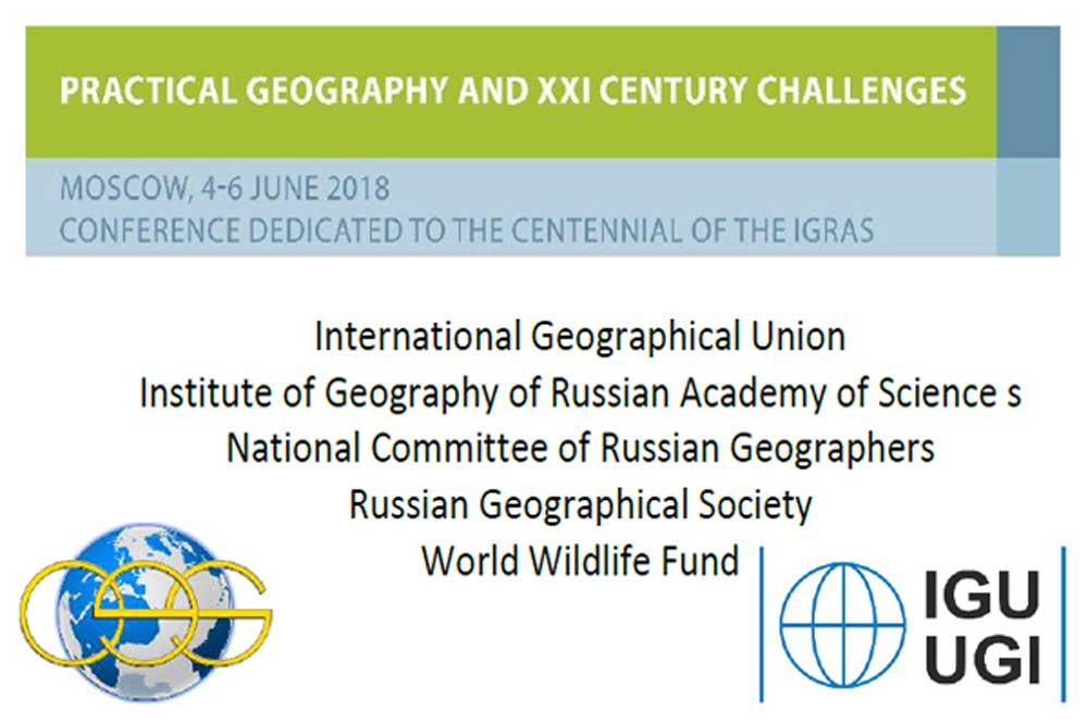 PRACTICAL GEOGRAPHY AND XXI CENTURY CHALLENGES 04-06 JUNE 2018 MOSCOW RUSSIA